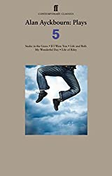 Alan Ayckbourn Plays 5: Snake in the Grass; If I Were You; Life and Beth; My Wonderful Day; Life of Riley by Alan Ayckbourn (2011-10-06)