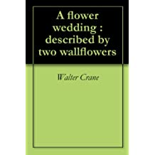 A flower wedding : described by two wallflowers
