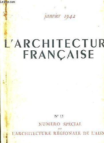 L'ARCHITECTURE FRANCAISE - N°15 - JANVIER 1942 - NUMERO SPECIAL SUR L'ACHITECTURE REGIONALE DE L'AISNE - ARCHITECTURE - URBANISME - ARCHITECTURE PAYSAGISTE - TRAVAUX PUBLICS - ETUDES TECHNIQUES - ARCHEOLOGIE - ARTS APPLIQUES - PEINTURE - SCULPTURE