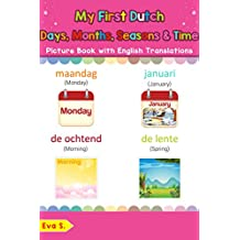 My First Dutch Days, Months, Seasons & Time Picture Book with English Translations: Bilingual Early Learning & Easy Teaching Dutch Books for Kids (Teach & Learn Basic Dutch words for Children 19)