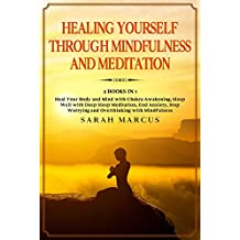 Healing Yourself Through Mindfulness and Meditation: Heal Your Body and Mind with Chakra Awakening, Sleep Well with Deep Sleep Meditation, End Anxiety, ... with Mindfulness (English Edition)