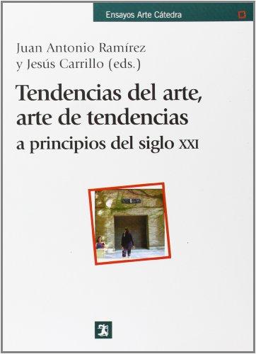 Tendencias del arte, arte de tendencias: a principios del siglo XXI (Ensayos Arte Cátedra)