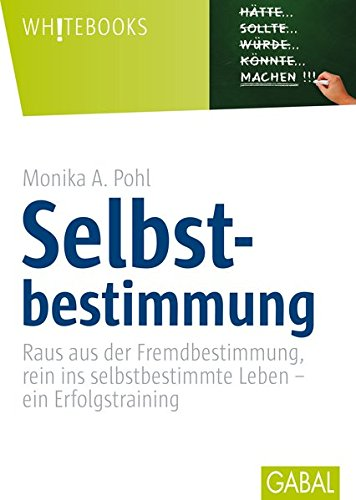 Selbstbestimmung: Raus aus der Fremdbestimmung, rein ins selbstbestimmte Leben - ein Erfolgstraining (Whitebooks)