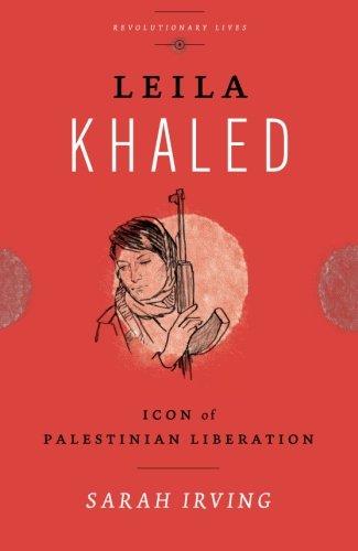 Leila Khaled: Icon of Palestinian Liberation (Revolutionary Lives) por Sarah Irving