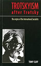 Trotskyism After Trotsky: The Origin of the International Socialists: The Origins of the International Socialists