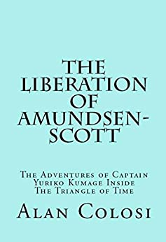 THE LIBERATION OF AMUNDSEN-SCOTT (First Edition): The Adventures of Captain Yuriko Kumage Inside The Triangle of Time (English Edition) par [COLOSI, ALAN]