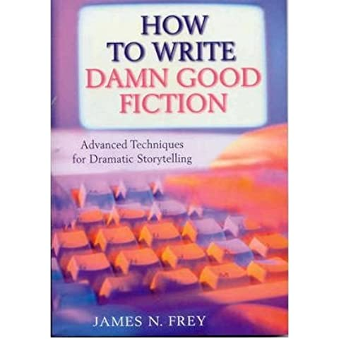 [(The How to Write Damn Good Fiction: Advanced Techniques for Dramatic Storytelling)] [Author: James N. Frey] published on (August,