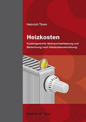 Heizkosten.: Kostengerechte Verbrauchserfassung und Berechnung nach Heizkostenverordnung.