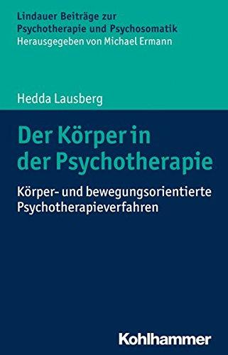 Der Körper in der Psychotherapie: Körper- und bewegungsorientierte Psychotherapieverfahren (Lindauer Beiträge zur Psychotherapie und Psychosomatik)