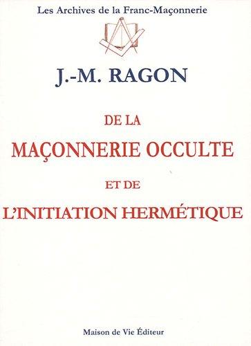 De la maçonnerie occulte et de l'initiation hermétique