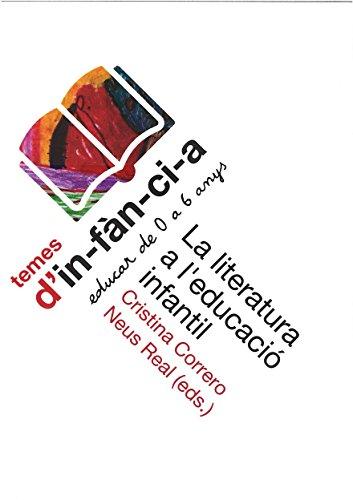 La literatura a l'educació infantil (Temes d'Infància, 73) por Cristina Correro y Neus Real
