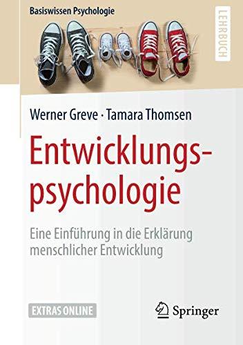 Entwicklungspsychologie: Eine Einführung in die Erklärung menschlicher Entwicklung (Basiswissen Psychologie)
