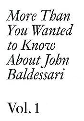 John Baldessari: 1: More Than You Wanted to Know About John Baldessari (Documents)