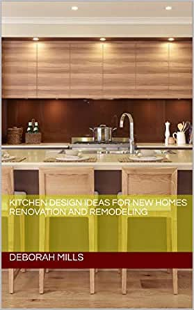 Kitchen Design Ideas For New Homes Renovation And Remodeling Kitchen Decor Kitchen Ideas Kitchen Plans Kitchen Home Improvement Kitchen Renovation Kitchen Decor English Edition Ebook Mills Deborah