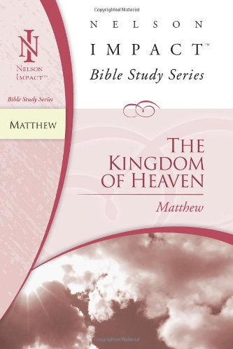 the-kingdom-of-heaven-matthew-nelson-impact-bible-study-guide