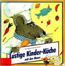 Lustige Kinder- Küche mit der Maus: Amazon.de: Sarah Rieder ...