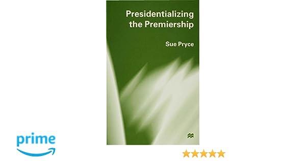 Presidentializing the Premiership