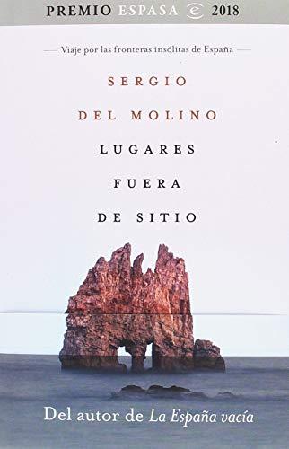 Lugares fuera de sitio. Premio Espasa 2018: Viaje por las fronteras insólitas de España. Premio Espasa 2018 (Fuera de colección)