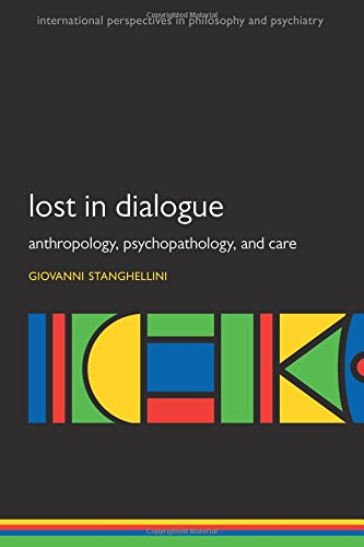 Lost in Dialogue: Anthropology, Psychopathology, and Care (International Perspectives in Philosophy and Psychiatry)