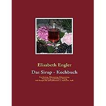 Das Sirup - Kochbuch: Fruchtsirup, Blütensirup, Kräutersirup, Hustensirup und Kräuter-Honig 160 Rezepte für jede Jahreszeit 2., stark erweiterte Auflage