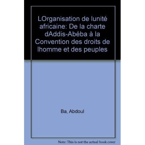 L'Organisation de l'unité africaine : De la charte d'Addis-Abéba à la Convention des droits de l'homme et des peuples