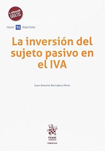 La inversión del sujeto pasivo en el IVA (Temática Tirant Tributario) por Juan Antonio Bernabeu Pérez