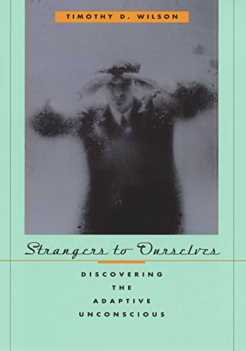 Strangers to Ourselves: Discovering the Adaptive Unconscious par Timothy Wilson