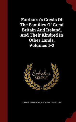 Fairbairn's Crests Of The Families Of Great Britain And Ireland, And Their Kindred In Other Lands, Volumes 1-2 by James Fairbairn (2015-08-13)