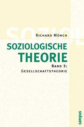Soziologische Theorie. Bd. 3: Band 3: Gesellschaftstheorie