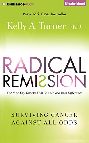 Radical Remission: Surviving Cancer Against All Odds by Kelly A. Turner Ph.D. (2015-09-15)