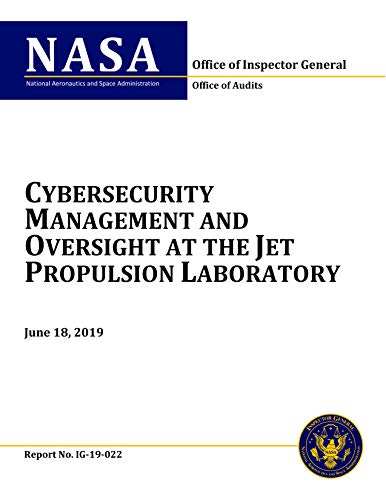 Cybersecurity Management and Oversight at the Jet Propulsion Laboratory: IG-19-022 (English Edition)