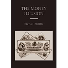 The Money Illusion by Irving Fisher (2009-08-13)