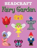 Beadcraft Fairy Garden: Over 100 magical patterns the most fantastic fairy garden with Perler Beads, Qixels, Hama, Artkal, Simbrix, Fuse beads, Melty, Nabbi, Pyslla, cross-stitch and more!