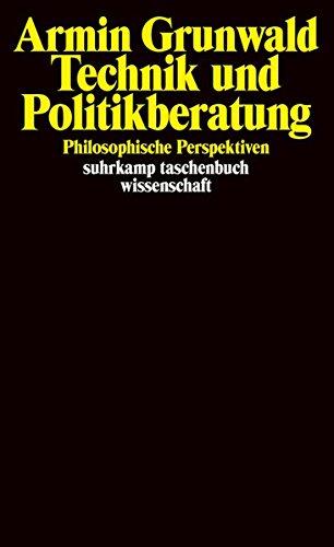 Technik und Politikberatung: Philosophische Perspektiven (suhrkamp taschenbuch wissenschaft)