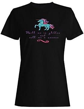 Ruéame En Brillo Y Llámame Un Unicornio camiseta de las mujeres n794f