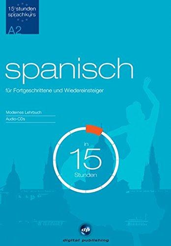 Sprachkurs Spanisch in 15 Stunden - für Fortgeschrittene: Der schnelle Spanischkurs für Fortgeschrittene (15-Stunden Sprachkurs)
