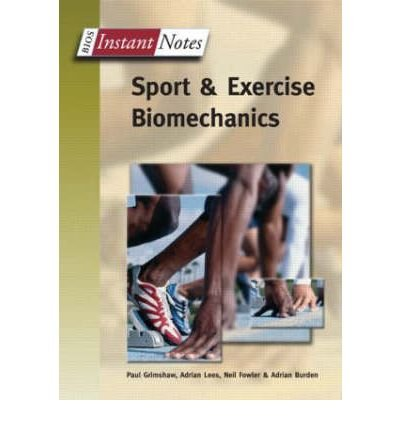 [(BIOS Instant Notes in Sport and Exercise Biomechanics)] [ By (author) Paul Grimshaw, By (author) Adrian Lees, By (author) Adrian Burden, By (author) Neil Fowler ] [October, 2006]