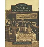 [(Pasadena: A Business History )] [Author: Patrick Conyers] [Aug-2007]