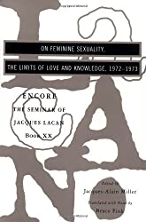 The Seminar of Jacques Lacan: On Feminine Sexuality, the Limits of Love and Knowledge (Encore) (Vol. Book XX) (The Seminar of Jacques Lacan) (Bk. 20) by Jacques Lacan (1999-11-17)