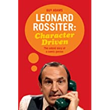 Character Driven: The Life of Leonard Rossiter (English Edition)