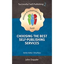 Choosing the Best Self-Publishing Companies and Services: How To Self-Publish Your Book (Alliance of Independent Authors' Self-Publishing Success Series 2)