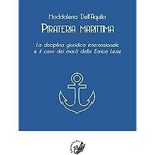 Pirateria marittima. La disciplina giuridica internazionale e il caso dei marò della Enrica Lexie