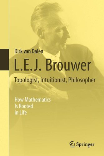 L.E.J. Brouwer Topologist, Intuitionist, Philosopher: How Mathematics Is Rooted in Life par Dirk Van Dalen