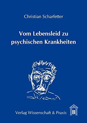 """Vom Lebensleid zu psychischen Krankheiten: Auf den Spuren der """"Assoziation"""" von Syndromen zu psychischen Krankheiten (Nosopoiesis) und ihrer """"Dissoziation"""" in multiple """"Störungstypen"""""""