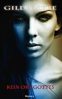 Kein Ort Gottes - Das dunkle Geheimnis der Nonne: Mystery - Geister - Magie - Mystik - Thriller
