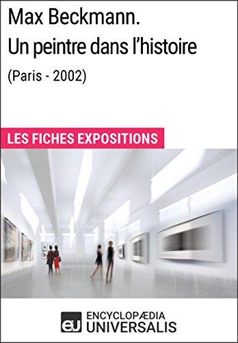 Max Beckmann. Un peintre dans l'histoire (Paris - 2002): Les Fiches Exposition d'Universalis par Encyclopaedia Universalis