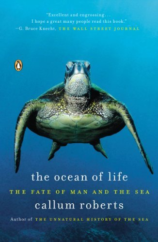 The Ocean of Life: The Fate of Man and the Sea: Written by Callum Roberts, 2013 Edition, (Reprint) Publisher: Penguin Books [Paperback]