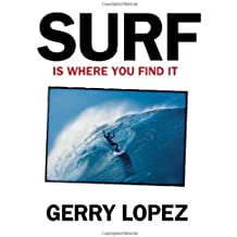 Surf Is Where You Find It by Gerry Lopez (2009-05-01)