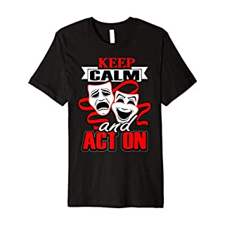 Keep Calm And Act On Funny Drama T-shirt