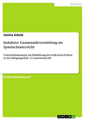 Induktive Grammatikvermittlung im Spanischunterricht: Unterrichtskonzept zur Einführung der reflexiven Verben in der Jahrgangsstufe 11 neueinsetzend